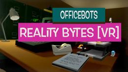 OfficBots - Reality Bytes [VR]
